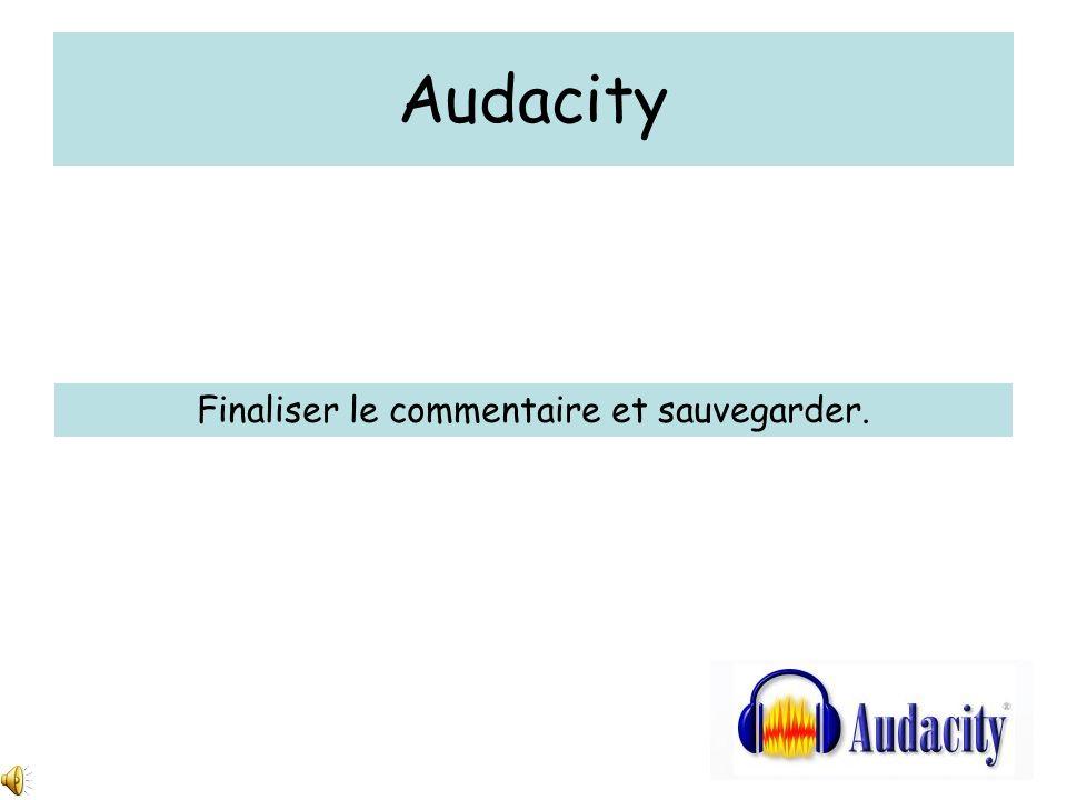 Audacity Finaliser le commentaire et sauvegarder.