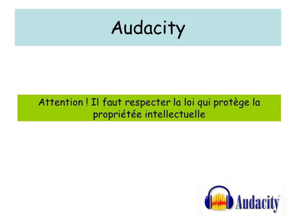 Audacity Attention ! Il faut respecter la loi qui protège la propriétée intellectuelle