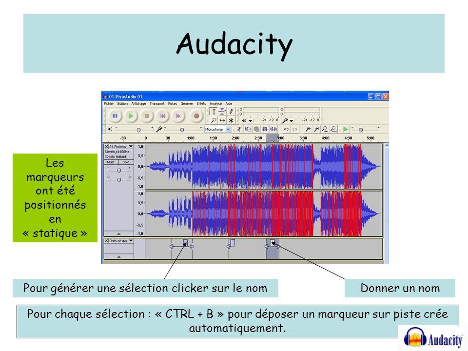 Audacity Les marqueurs ont été positionnés en « statique » Pour chaque sélection : « CTRL + B » pour déposer un marqueur sur piste crée automatiquement.