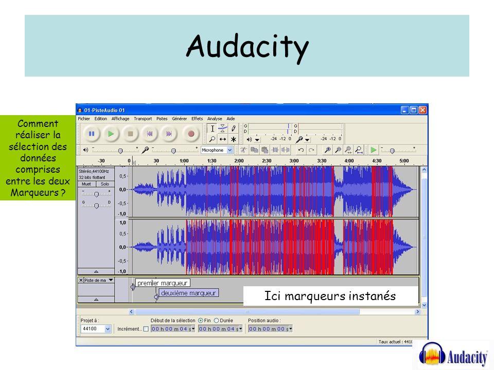 Audacity Ici marqueurs instanés Comment réaliser la sélection des données comprises entre les deux Marqueurs ?