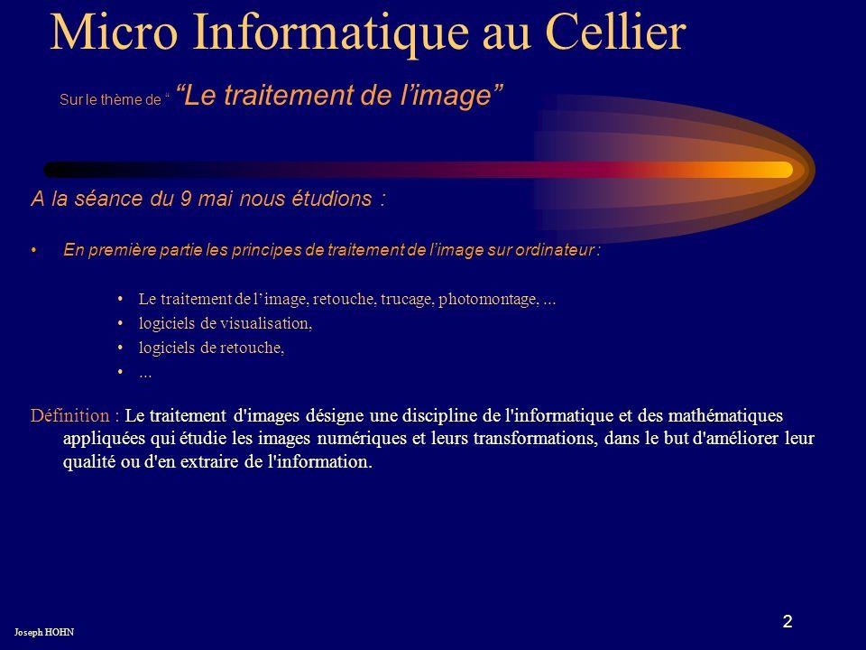 3 Micro Informatique au Cellier Sur le thème de Le traitement de limage Joseph HOHN Rappel : copier ou récupérer vos photos à partir de la carte de votre appareil photo Mettre la carte dans le lecteur (ou brancher votre appareil).