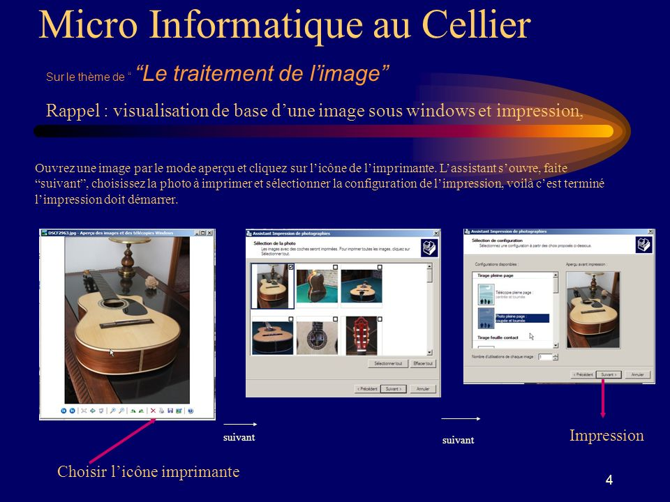 4 Micro Informatique au Cellier Sur le thème de Le traitement de limage Rappel : visualisation de base dune image sous windows et impression, Ouvrez une image par le mode aperçu et cliquez sur licône de limprimante.