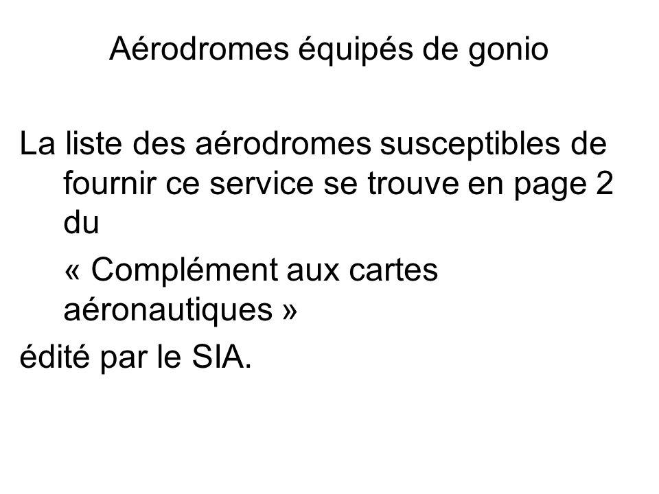 Aérodromes équipés de gonio La liste des aérodromes susceptibles de fournir ce service se trouve en page 2 du « Complément aux cartes aéronautiques »