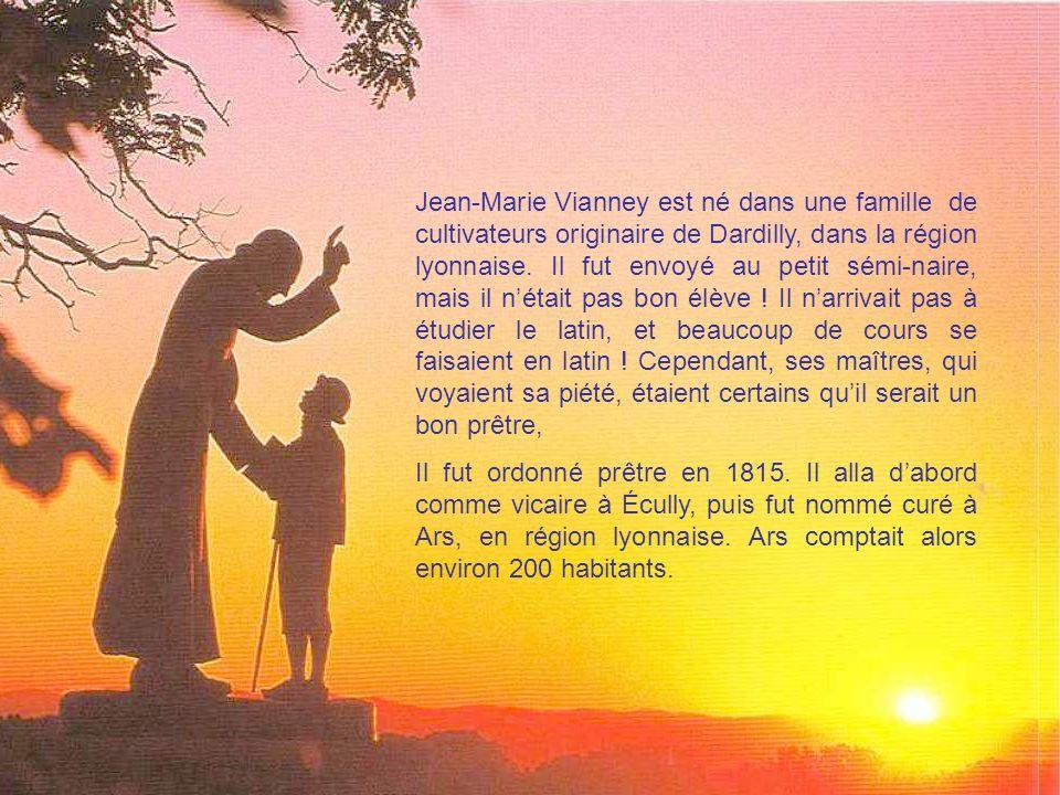 Jean-Marie Vianney est né dans une famille de cultivateurs originaire de Dardilly, dans la région lyonnaise.