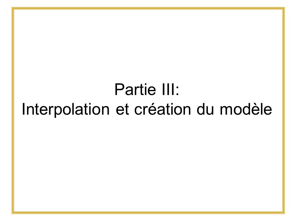 Partie III: Interpolation et création du modèle