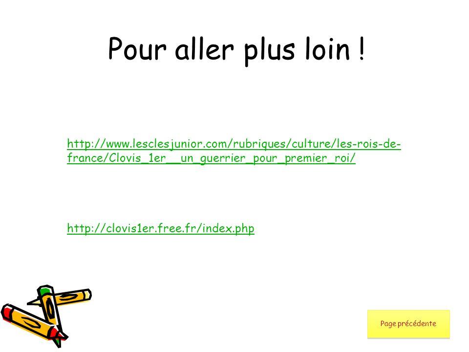 Pour aller plus loin ! http://www.lesclesjunior.com/rubriques/culture/les-rois-de- france/Clovis_1er__un_guerrier_pour_premier_roi/ http://clovis1er.f