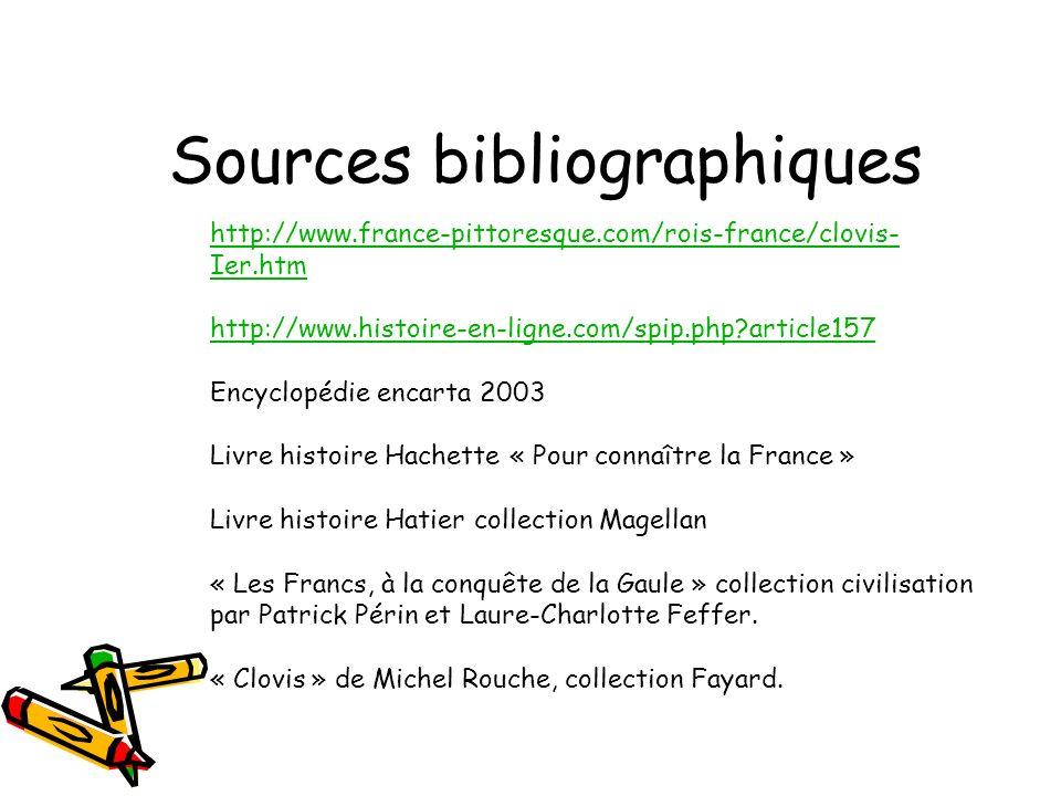 Sources bibliographiques http://www.france-pittoresque.com/rois-france/clovis- Ier.htm http://www.histoire-en-ligne.com/spip.php?article157 Encyclopéd
