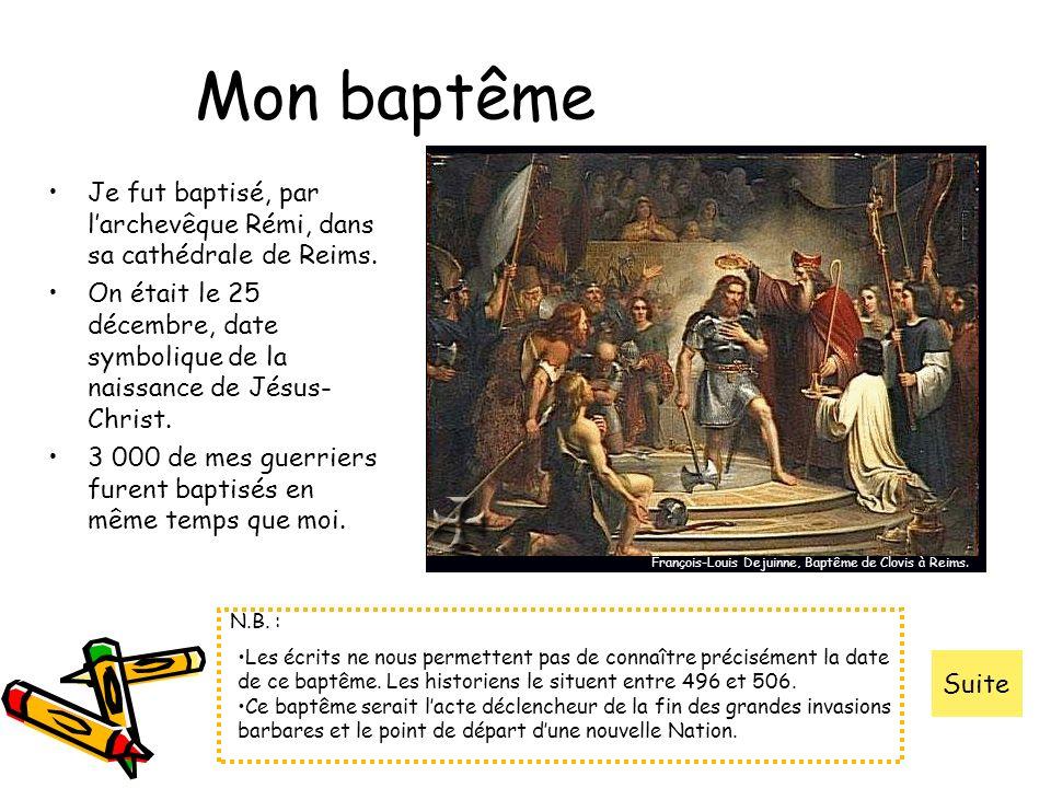 Mon baptême Je fut baptisé, par larchevêque Rémi, dans sa cathédrale de Reims. On était le 25 décembre, date symbolique de la naissance de Jésus- Chri