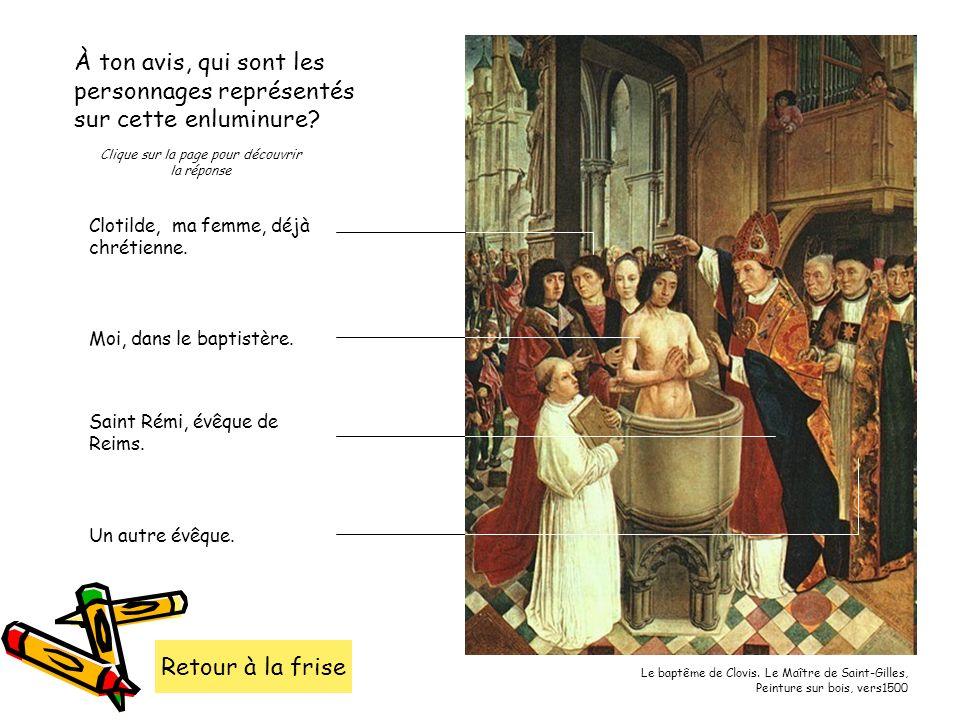 Retour à la frise À ton avis, qui sont les personnages représentés sur cette enluminure? Le baptême de Clovis. Le Maître de Saint-Gilles, Peinture sur