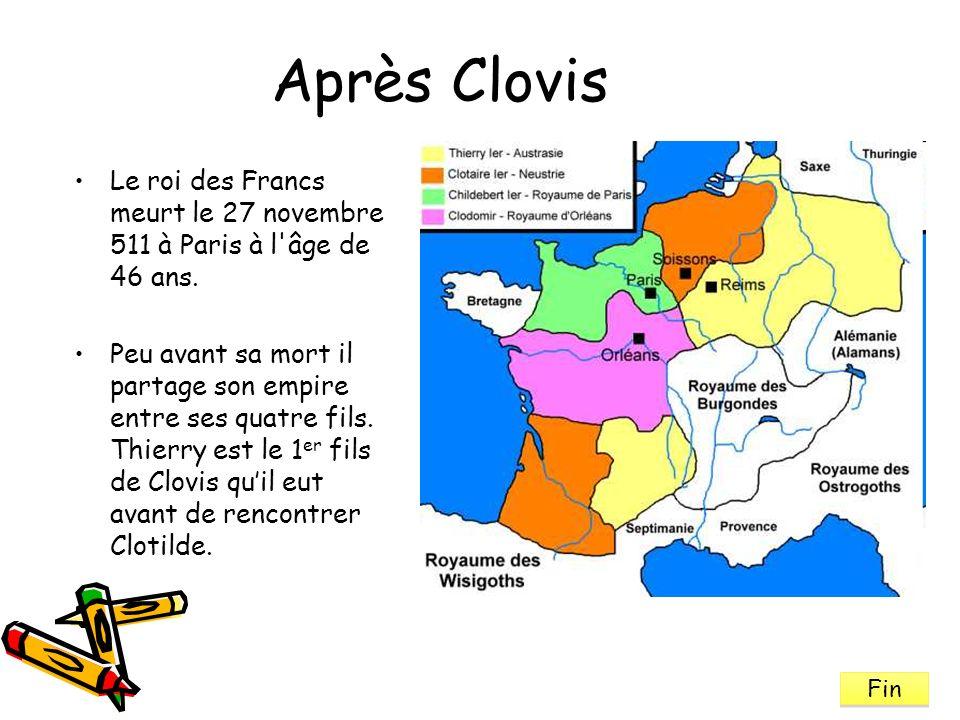 Après Clovis Le roi des Francs meurt le 27 novembre 511 à Paris à l'âge de 46 ans. Peu avant sa mort il partage son empire entre ses quatre fils. Thie