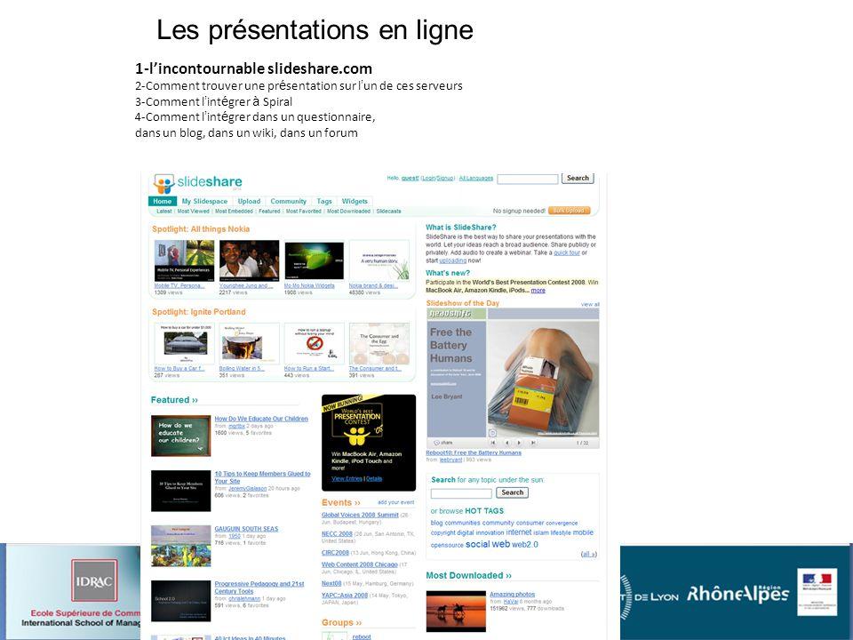 Les présentations en ligne 1-lincontournable slideshare.com 2-Comment trouver une pr é sentation sur l un de ces serveurs 3-Comment l int é grer à Spiral 4-Comment l int é grer dans un questionnaire, dans un blog, dans un wiki, dans un forum