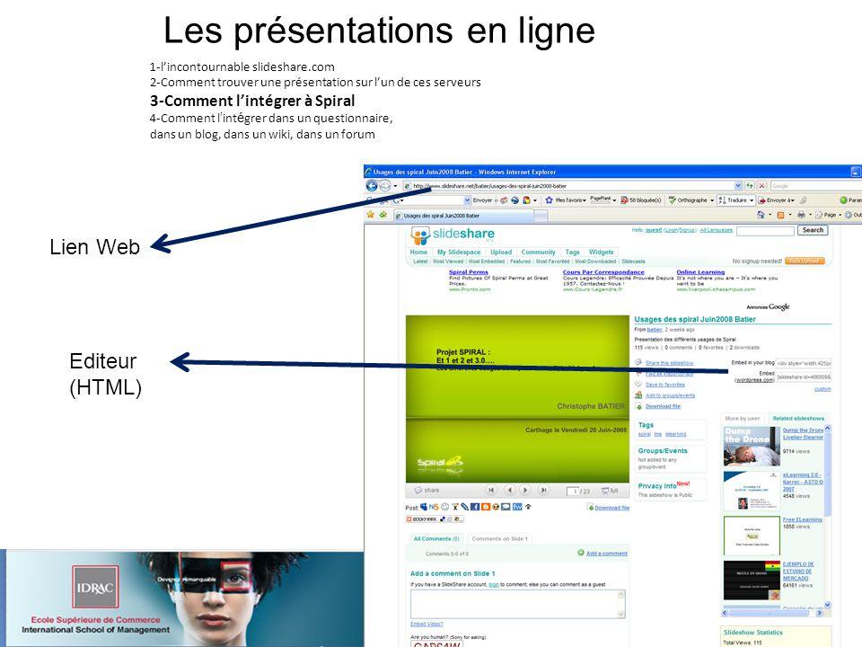 Les présentations en ligne 1-lincontournable slideshare.com 2-Comment trouver une présentation sur lun de ces serveurs 3-Comment lintégrer à Spiral 4-Comment l int é grer dans un questionnaire, dans un blog, dans un wiki, dans un forum Lien Web Editeur (HTML)