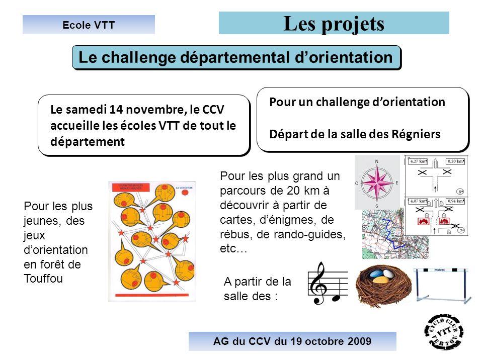 Ecole VTT Les projets AG du CCV du 19 octobre 2009 Le samedi 14 novembre, le CCV accueille les écoles VTT de tout le département Le challenge départem