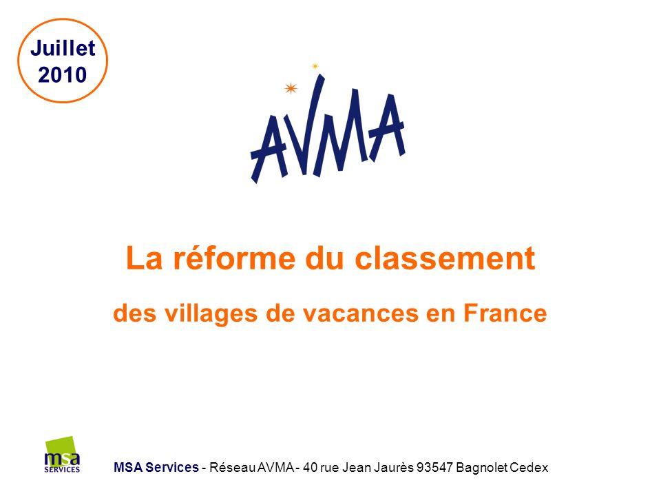 La réforme du classement des villages de vacances en France MSA Services - Réseau AVMA - 40 rue Jean Jaurès 93547 Bagnolet Cedex Juillet 2010