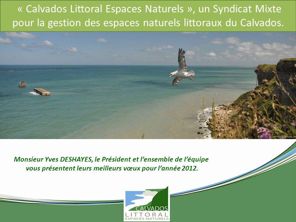 « Calvados Littoral Espaces Naturels », un Syndicat Mixte pour la gestion des espaces naturels littoraux du Calvados. Monsieur Yves DESHAYES, le Prési