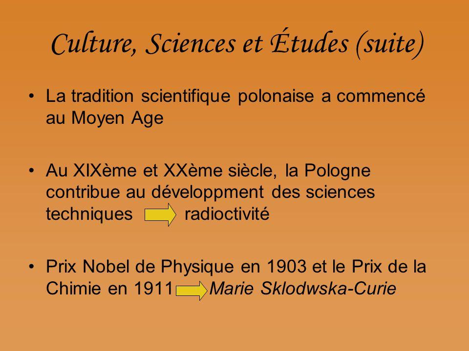 Culture, Sciences et Études (suite) La tradition scientifique polonaise a commencé au Moyen Age Au XIXème et XXème siècle, la Pologne contribue au dév