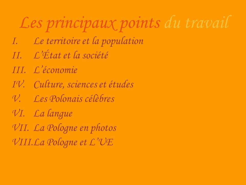 Les principaux points du travail I.Le territoire et la population II.LÉtat et la société III.Léconomie IV.Culture, sciences et études V.Les Polonais c