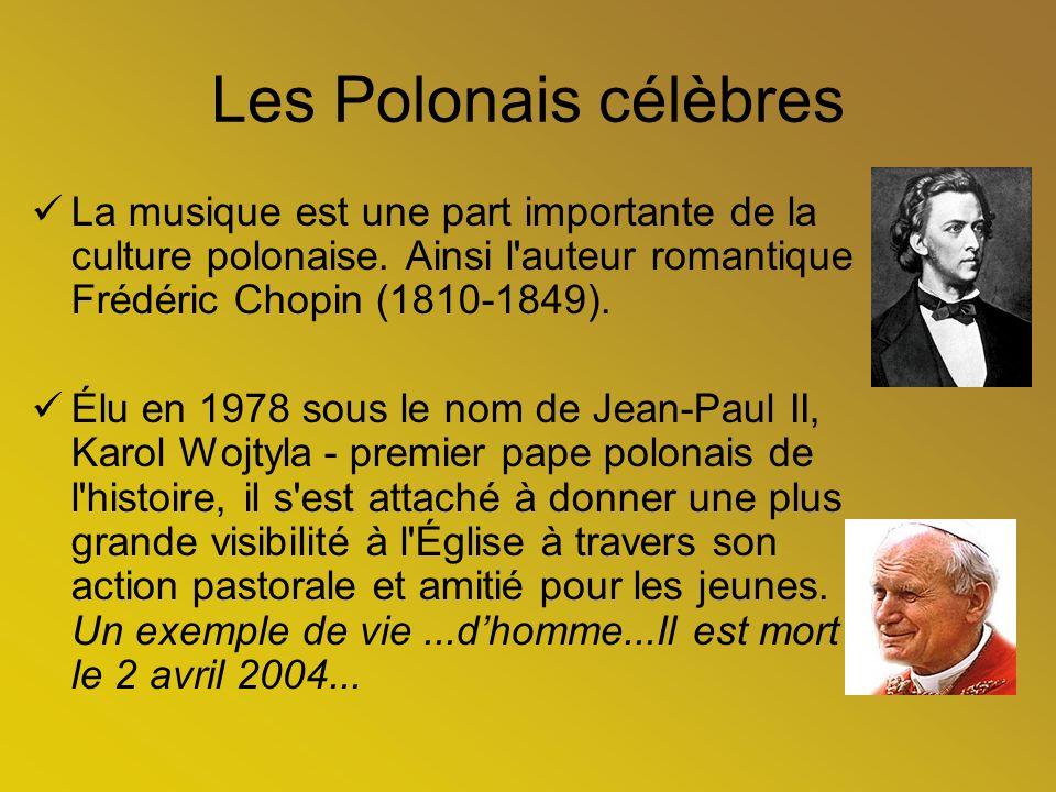 Les Polonais célèbres La musique est une part importante de la culture polonaise. Ainsi l'auteur romantique Frédéric Chopin (1810-1849). Élu en 1978 s