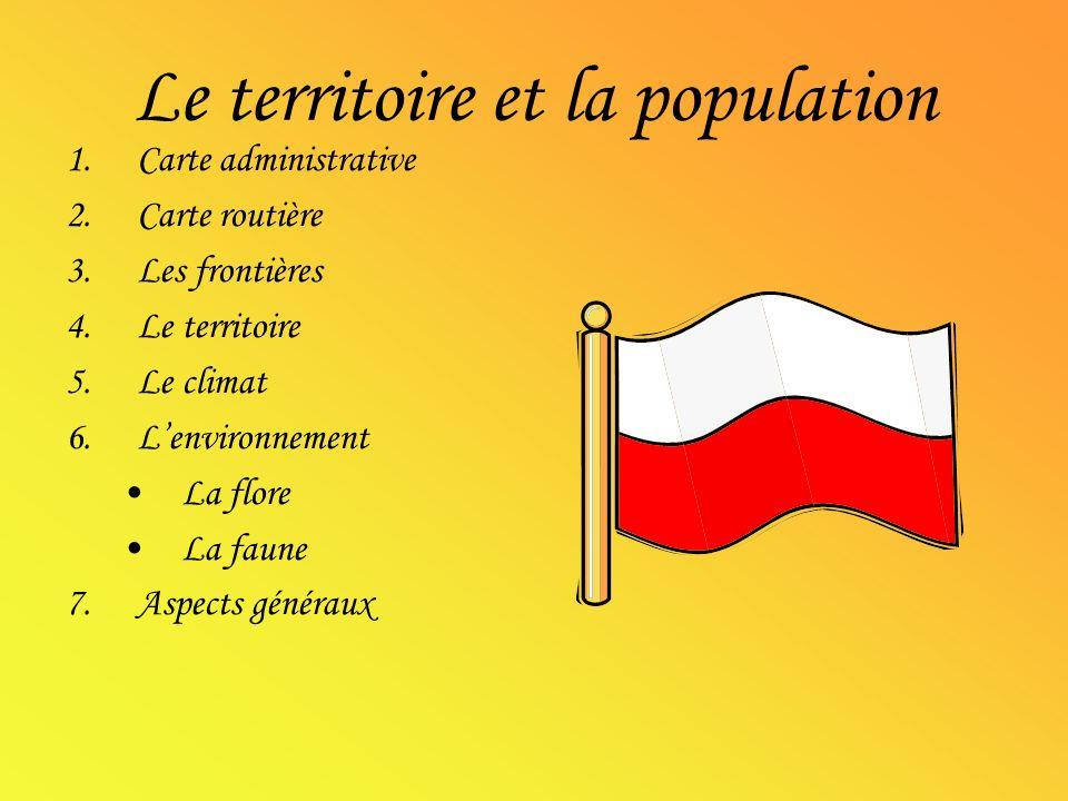Le territoire et la population 1.Carte administrative 2.Carte routière 3.Les frontières 4.Le territoire 5.Le climat 6.Lenvironnement La flore La faune