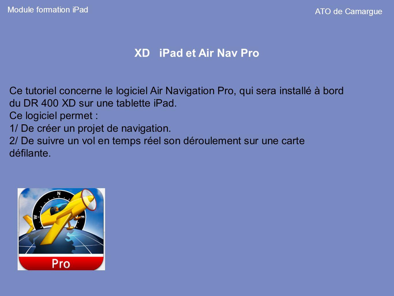 Ce tutoriel concerne le logiciel Air Navigation Pro, qui sera installé à bord du DR 400 XD sur une tablette iPad. Ce logiciel permet : 1/ De créer un