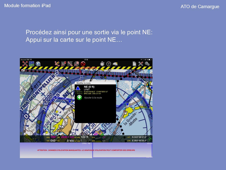 Procédez ainsi pour une sortie via le point NE: Appui sur la carte sur le point NE… Module formation iPad ATO de Camargue
