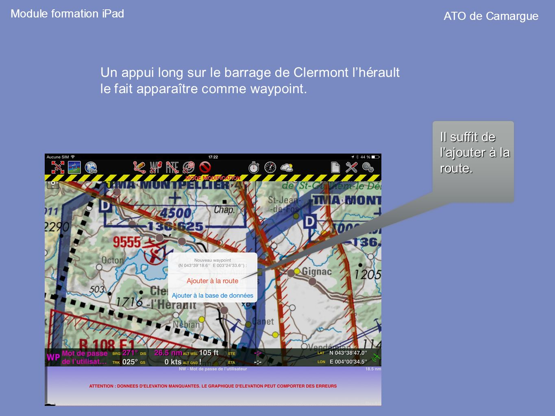 Un appui long sur le barrage de Clermont lhérault le fait apparaître comme waypoint. Il suffit de lajouter à la route. Module formation iPad ATO de Ca