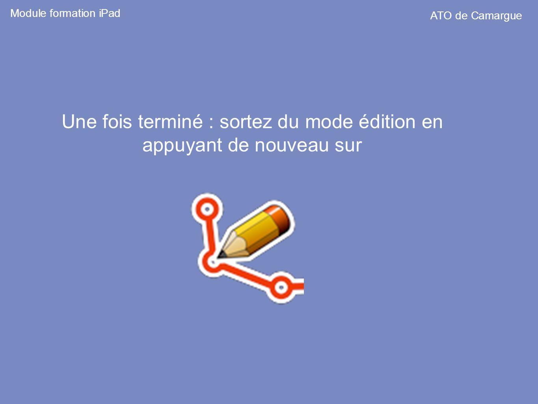 Une fois terminé : sortez du mode édition en appuyant de nouveau sur Module formation iPad ATO de Camargue