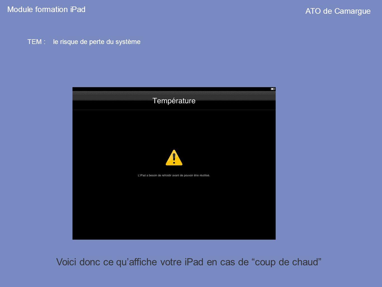 Module formation iPad ATO de Camargue TEM : le risque de perte du système Voici donc ce quaffiche votre iPad en cas de coup de chaud