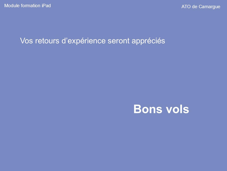 Bons vols Module formation iPad ATO de Camargue Vos retours dexpérience seront appréciés