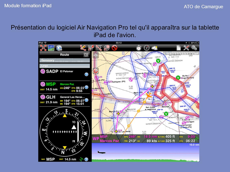 Module formation iPad ATO de Camargue Présentation du logiciel Air Navigation Pro tel qu'il apparaîtra sur la tablette iPad de l'avion.