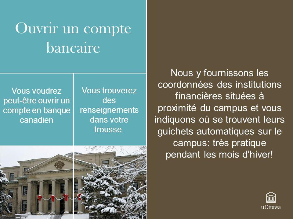 Ouvrir un compte bancaire Vous voudrez peut-être ouvrir un compte en banque canadien Vous trouverez des renseignements dans votre trousse.