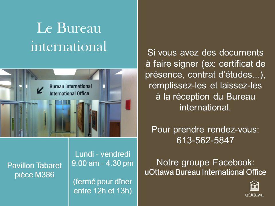 Le Bureau international Pavillon Tabaret pièce M386 Lundi - vendredi 9:00 am - 4:30 pm (fermé pour dîner entre 12h et 13h) Si vous avez des documents à faire signer (ex: certificat de présence, contrat détudes...), remplissez-les et laissez-les à la réception du Bureau international.