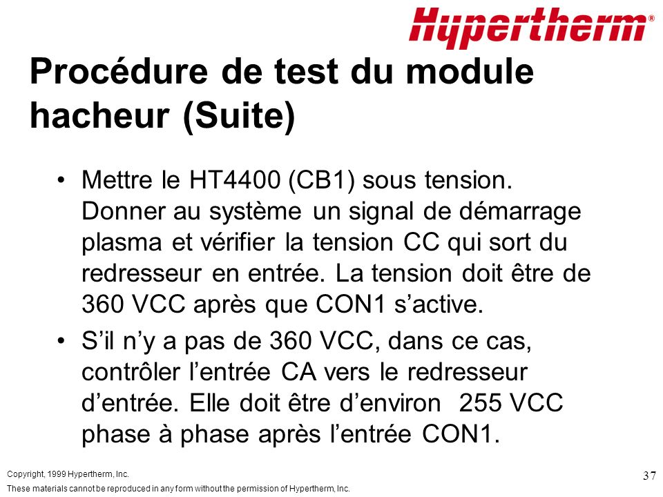 Copyright, 1999 Hypertherm, Inc. These materials cannot be reproduced in any form without the permission of Hypertherm, Inc. 37 Procédure de test du m