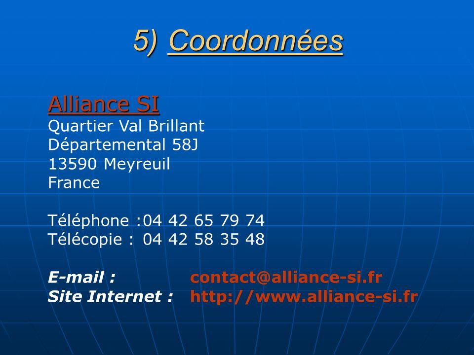 5)Coordonnées Alliance SI Quartier Val Brillant Départemental 58J 13590 Meyreuil France Téléphone :04 42 65 79 74 Télécopie : 04 42 58 35 48 E-mail :contact@alliance-si.fr Site Internet :http://www.alliance-si.fr
