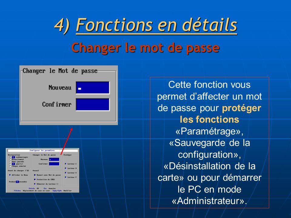 4)Fonctions en détails Changer le mot de passe Cette fonction vous permet daffecter un mot de passe pour protéger les fonctions «Paramétrage», «Sauvegarde de la configuration», «Désinstallation de la carte» ou pour démarrer le PC en mode «Administrateur».