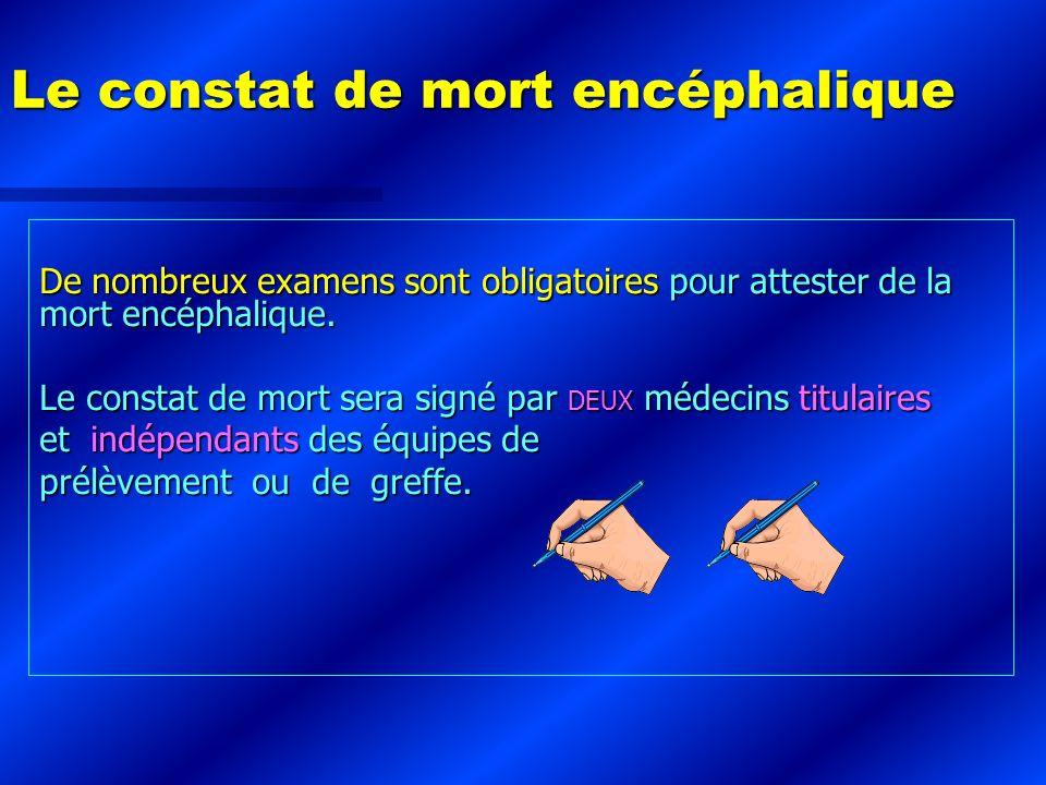 Le constat de mort encéphalique De nombreux examens sont obligatoires pour attester de la mort encéphalique. Le constat de mort sera signé par DEUX mé
