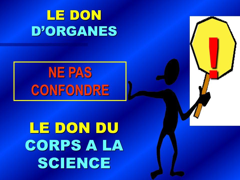LE DON DORGANES LE DON DU CORPS A LA SCIENCE NE PAS CONFONDRE !