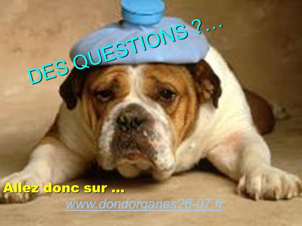 D E S Q U E S T I O N S ? … Allez donc sur … Allez donc sur … www.dondorganes26-07.fr www.dondorganes26-07.fr