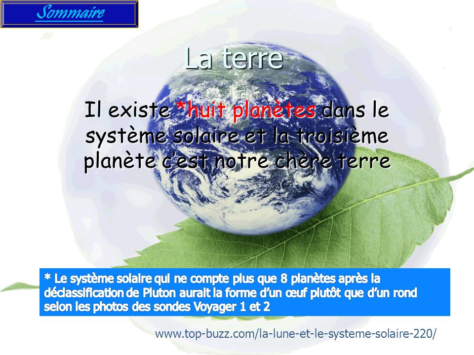 La terre Il existe *huit planètes dans le système solaire et la troisième planète cest notre chère terre Sommaire www.top-buzz.com/la-lune-et-le-syste