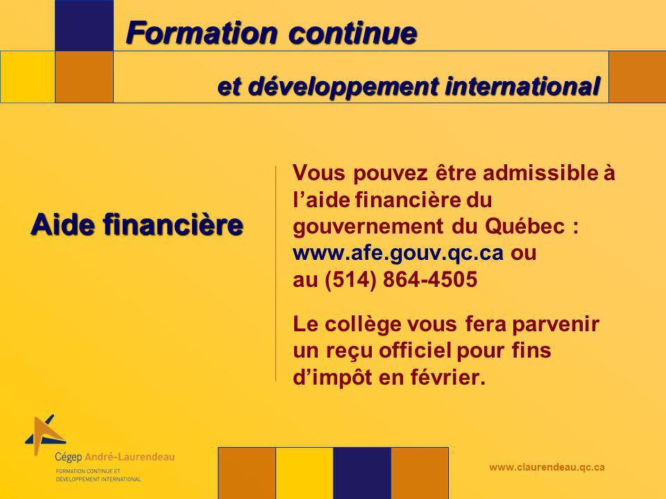 Formation continue et développement international www.claurendeau.qc.ca Aide financière Vous pouvez être admissible à laide financière du gouvernement du Québec : www.afe.gouv.qc.ca ou au (514) 864-4505 Le collège vous fera parvenir un reçu officiel pour fins dimpôt en février.