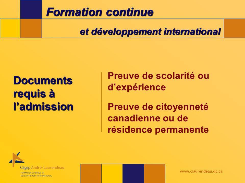 Formation continue et développement international www.claurendeau.qc.ca Documents requis à ladmission Preuve de scolarité ou dexpérience Preuve de citoyenneté canadienne ou de résidence permanente