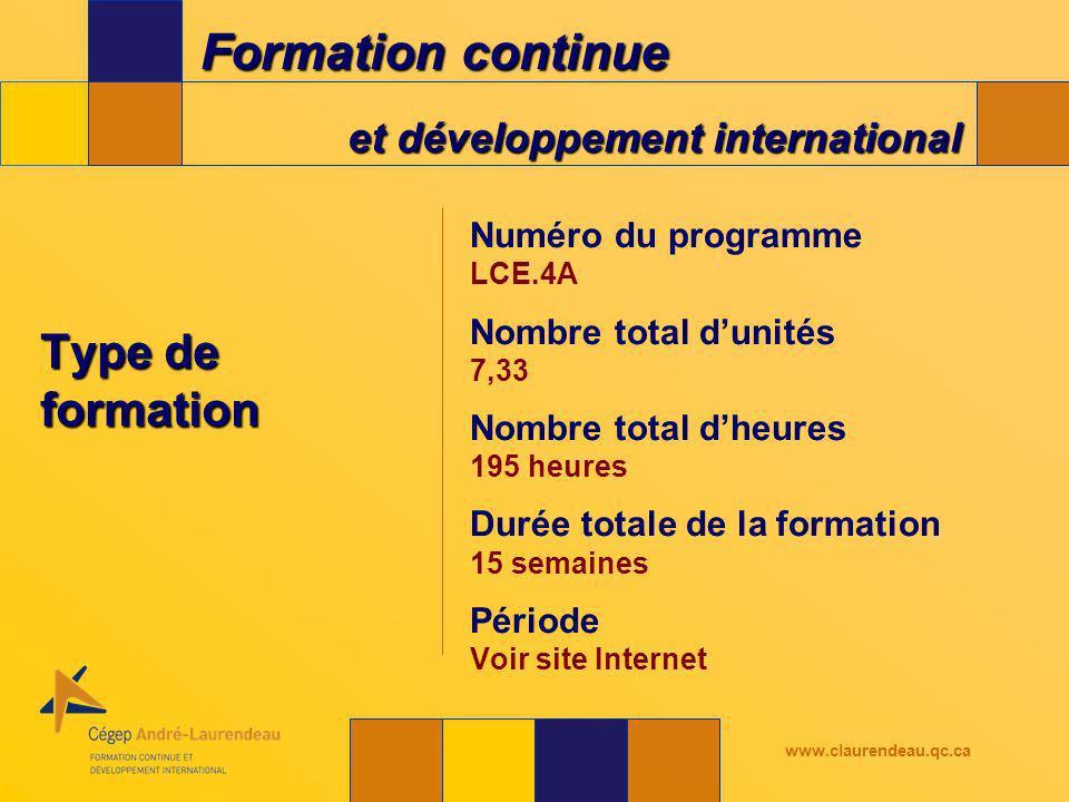 Formation continue et développement international www.claurendeau.qc.ca Type de formation Numéro du programme LCE.4A Nombre total dunités 7,33 Nombre total dheures 195 heures Durée totale de la formation 15 semaines Période Voir site Internet
