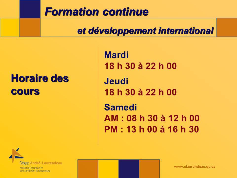 Formation continue et développement international www.claurendeau.qc.ca Horaire des cours Mardi 18 h 30 à 22 h 00 Jeudi 18 h 30 à 22 h 00 Samedi AM : 08 h 30 à 12 h 00 PM : 13 h 00 à 16 h 30