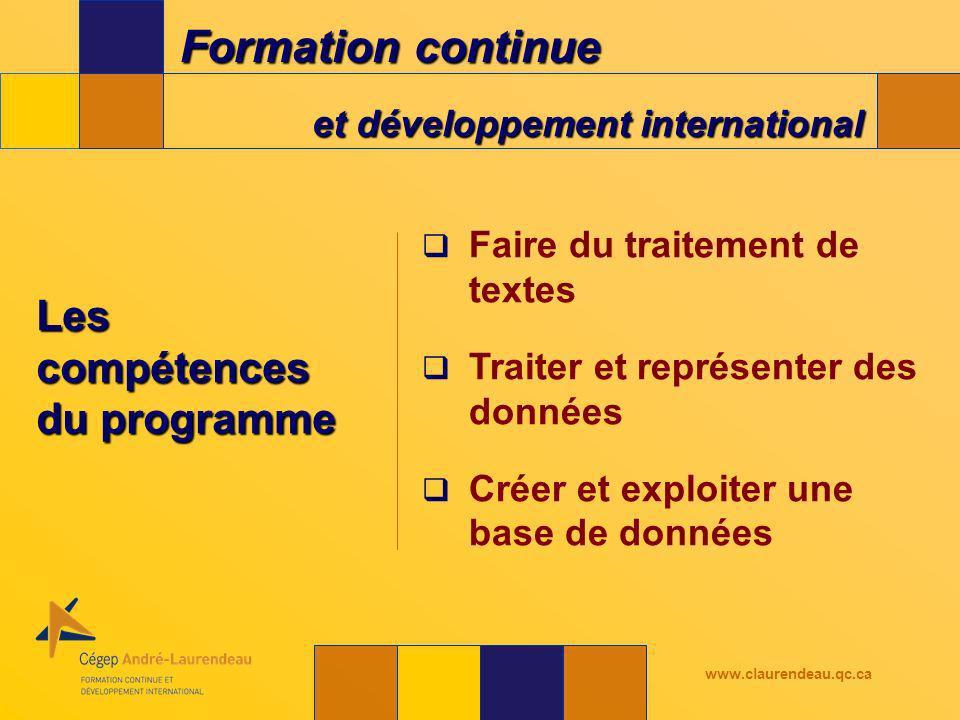 Formation continue et développement international www.claurendeau.qc.ca Les compétences du programme Faire du traitement de textes Traiter et représenter des données Créer et exploiter une base de données