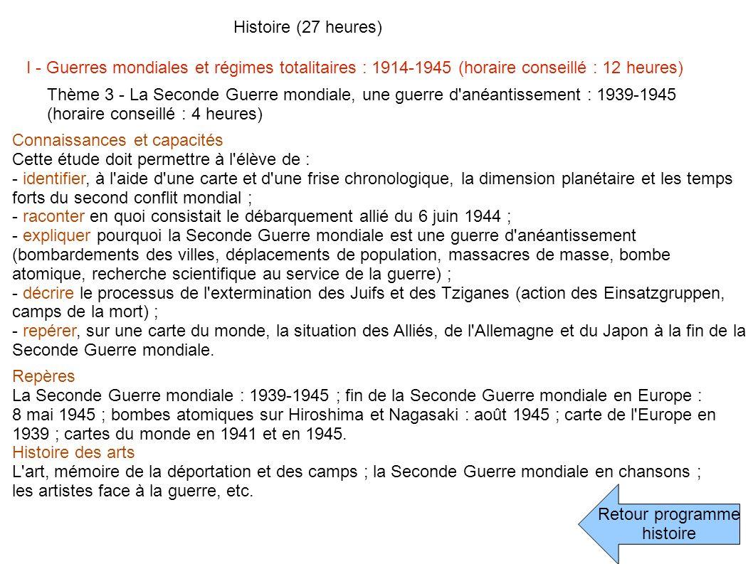 Retour programme histoire Histoire (27 heures) I - Guerres mondiales et régimes totalitaires : 1914-1945 (horaire conseillé : 12 heures) Thème 3 - La