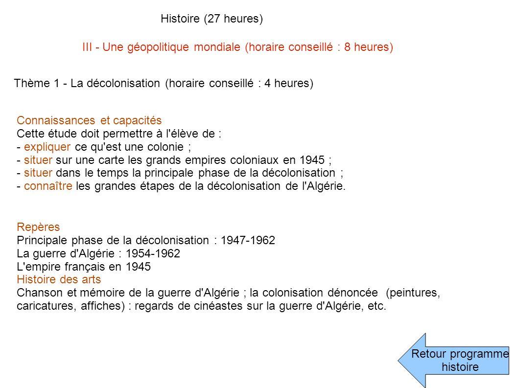 Retour programme histoire Histoire (27 heures) III - Une géopolitique mondiale (horaire conseillé : 8 heures) Thème 1 - La décolonisation (horaire con