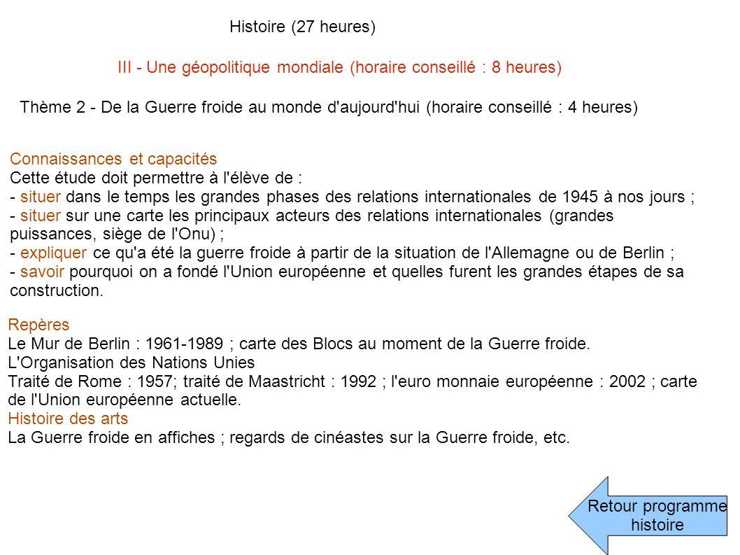 Retour programme histoire Histoire (27 heures) III - Une géopolitique mondiale (horaire conseillé : 8 heures) Thème 2 - De la Guerre froide au monde d
