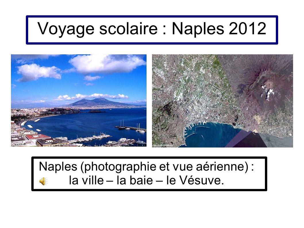 Voyage scolaire : Naples 2012 Naples (photographie et vue aérienne) : la ville – la baie – le Vésuve.