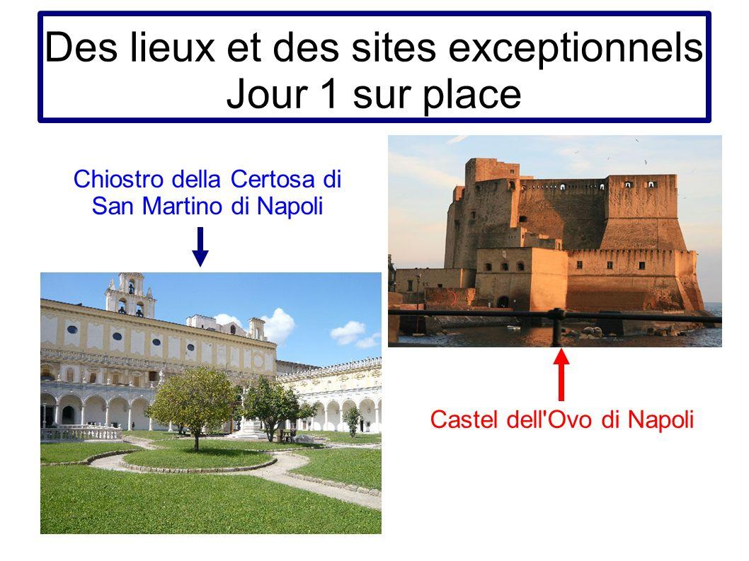 Des lieux et des sites exceptionnels Jour 1 sur place Chiostro della Certosa di San Martino di Napoli Castel dell'Ovo di Napoli