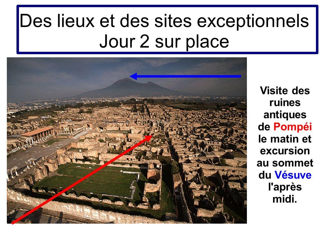 Des lieux et des sites exceptionnels Jour 2 sur place Visite des ruines antiques de Pompéi le matin et excursion au sommet du Vésuve l'après midi.